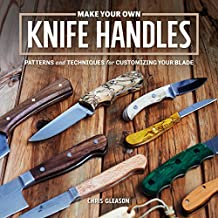 Make Your Own Knife Handles: Patterns and Techniques for Customizing Your Blade