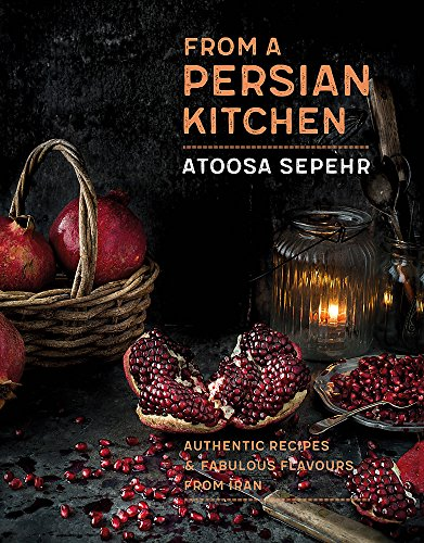 From a Persian Kitchen: Authentic recipes and fabulous flavours from Iran [Idioma Inglés]