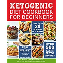 Ketogenic Diet Cookbook For Beginners: 500 Low Carb, High-Fat Keto Recipes for Losing Weight, Heal Your Body and Regain Confidence (Lose up to 20 Pounds in 3 Weeks) (English Edition)