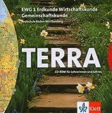 TERRA EWG für Realschulen in Baden-Württemberg. Erdkunde - Wirtschaftskunde - Gemeinschaftskunde. CD-ROM für Lehrerinnen und Lehrer
