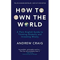 How to Own the World: A Plain English Guide to Thinking Globally and Investing Wisely: The new edition of the life…