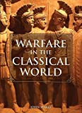 Warfare in the Classical World: An Illustrated Encyclopedia of Weapons, Warriors, and Warfare in the Ancient Civilizations of Greece and Rome by John Warry (1995-10-15)