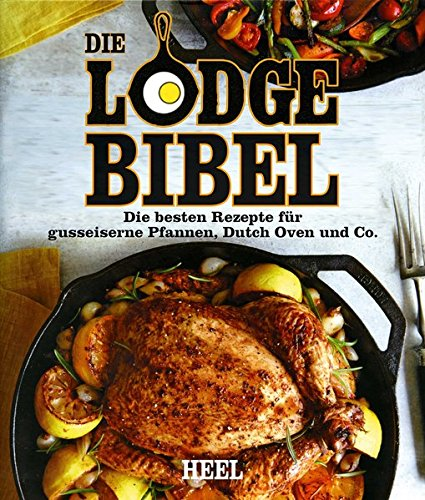 Preisvergleich Produktbild Die Lodge Bibel: Die besten Rezepte für gusseiserne Pfannen, Dutch Oven und Co.