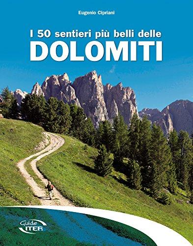 I 50 sentieri più belli delle Dolomiti (Gli itinerari più belli) por Eugenio Cipriani