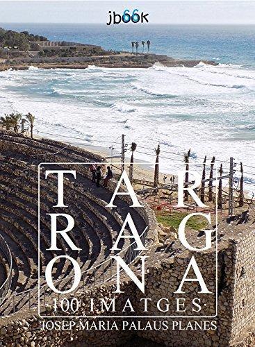 Tarragona (100 imatges) (Catalan Edition) por JOSEP MARIA PALAUS PLANES