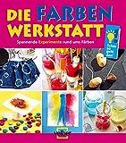Die Farben-Werkstatt: Spannende Experimente rund ums Färben - Ulrike Berger