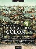 El Secreto De Cristobal Colón. La Flota Templaria Y El Descubrimiento De América (Historia Incógnita)