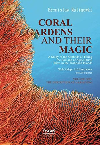 Coral gardens and their magic: A Study of the Methods of Tilling the Soil and of Agricultural Rites in the Trobriand Islands: Volumen One - The Description of Gardening - Coral Garden