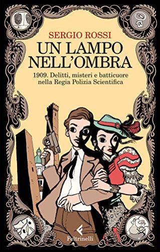 un-lampo-nellombra-1909-delitti-misteri-e-batticuore-nella-regia-polizia-scientifica-feltrinelli-kid