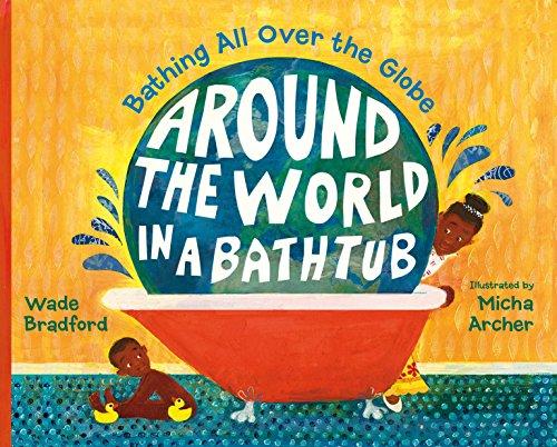 Around the World in a Bathtub: Bathing All Over the Globe por Wade Bradford