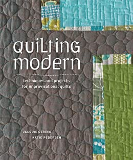 Quilting Modern: Techniques and Projects for Improvisational Quilts by [Gering, Jacquie, Pedersen, Katie]