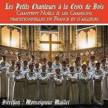 Les Petits Chanteurs à la Croix de Bois Chantent Noëls & les Chansons traditionnelles de France et d ailleurs