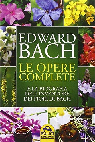 le opere complete e la biografia dell'inventore dei fiori di bach