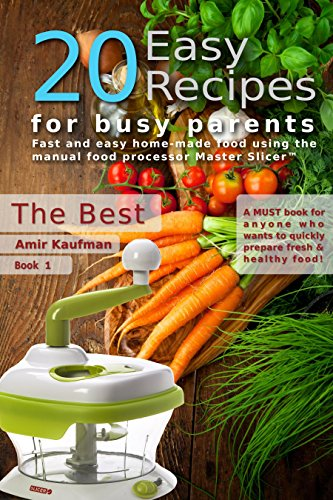 Cook Book: 20 Easy Recipes for Busy Parents: The Best: Fast and Easy, Homemade Food Using the Manual Food Processor Master Slicer (English Edition)