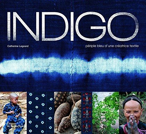 Indigo - Périple bleu d'une créatrice textile par Catherine Legrand