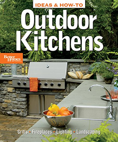 Ideas and How-to Outdoor Kitchens: Better Homes and Gardens (Better Homes & Gardens Do It Yourself)