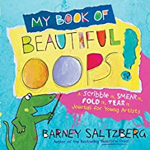 My Book of Beautiful Oops!: A Scribble It, Smear It, Tear It Journal for Young Artists