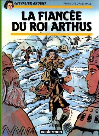 Chevalier Ardent, tome 19 : La Fiancée du roi Artus de François Craenhals (14 juin 1995) Cartonné