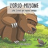 L'Orso Musone che trovò un nuovo amico: Favola illustrata per bambini. Il viaggio di un orso un po' maldestro alla ricerca de