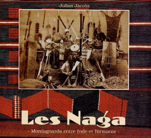 Les Naga - Montagnards entre Inde et Birmanie par Julian Jacobs