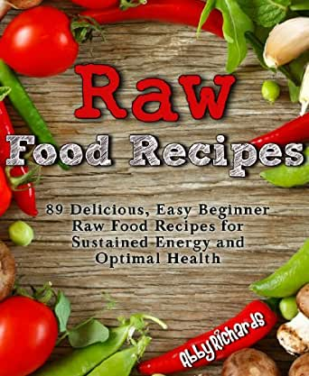 Raw food recipes 89 delicious easy beginner raw food recipes for enter your mobile number or email address below and well send you a link to download the free kindle app then you can start reading kindle books on your forumfinder Image collections