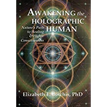 Awakening the Holographic Human: Nature's Path to Healing and Higher Consciousness