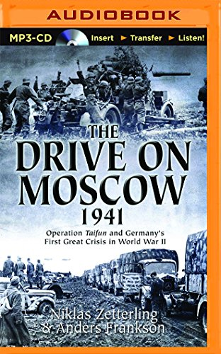 the-drive-on-moscow-1941-operation-taifun-and-germanys-first-great-crisis-in-world-war-ii