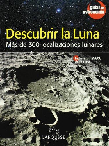 Descubrir la luna / Discovering the Moon: Mas De 300 Localizaciones Lunares / More Than 300 Lunar Locations (Guias De Astronomia / Astronomy Guides) por Jean Lacroux, Christian Legrand