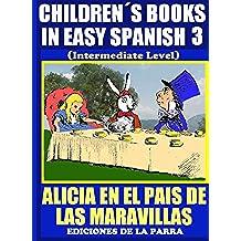 Children´s Books In Easy Spanish 3 : Alicia en el País de las Maravillas (Intermediate Level) (Spanish Readers For Kids Of All Ages!)