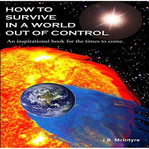 how-to-survive-in-a-world-out-of-control-2011-edition-an-inspirational-book-for-the-times-to-come