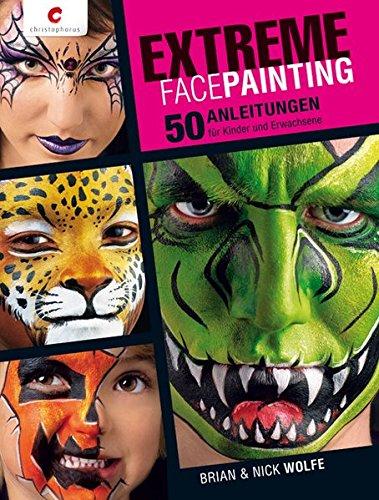 Preisvergleich Produktbild Extreme Facepainting: 50 Anleitungen - für Kinder und Erwachsene
