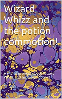 Wizard Whizz and the great potion commotion!: A rhyming poem about a magic potion! by [Hewlett, Phyllis]