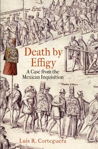 death-by-effigy-a-case-from-the-mexican-inquisition-the-early-modern-americas-by-luis-r-corteguera-2