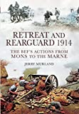 Retreat and Rearguard 1914: The BEF's Actions from Mons to the Marne