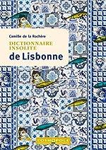 Dictionnaire Insolite de Lisbonne de Camille De La Rochere