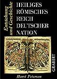 Heiliges Römisches Reich Deutscher Nation: Entstehung und Geschichte (Veröffentlichungen aus Hochschule, Wissenschaft und Forschung)