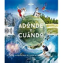 Adónde y cuándo: El planificador de viajes de Lonely Planet (Viaje y Aventura)