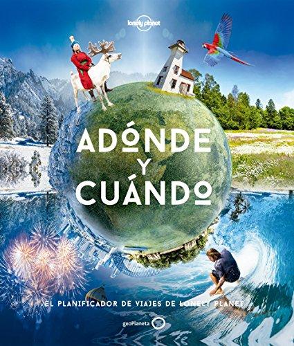 Adónde y cuándo: El planificador de viajes de Lonely Planet (Viaje y...