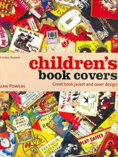 Children's Book Covers: Great Book Jacket and Cover Design: Written by Alan Powers, 2003 Edition, Publisher: Mitchell Beazley [Hardcover]