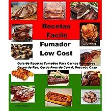 Recetas Facile Fumador Low Cost: Guia de Recetas Fumador Para Carnes Fumadores Carne de Res, Cerdo Aves de Corral, Pescado Caza (Spanish Edition)