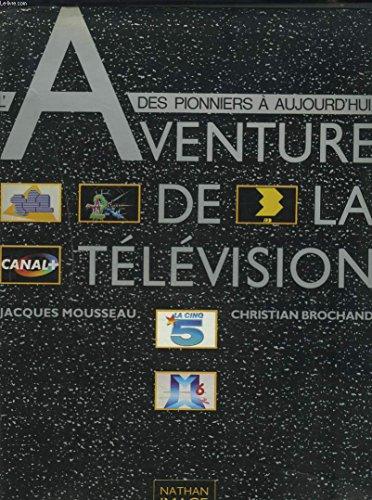L'Aventure de la Télévision: Des Pionniers à Aujourd'Hui por J, Brochand, C Mousseau