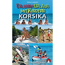 Erlebnisurlaub mit Kindern - Korsika. 40 spannende Wanderungen, Touren und Ausflüge. Mit GPS-Daten