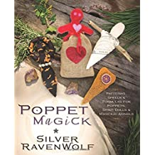 Poppet Magick: Patterns, Spells and Formulas for Poppets, Spirit Dolls and Magickal Animals
