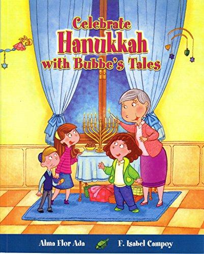 Celebra Hanukkah Con Un Cuento de Bubbe (Cuentos para celebrar / Stories to Celebrate) por Alma F. Ada