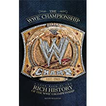 The WWE Championship: A Look Back at the Rich History of the WWE Championship (English Edition)