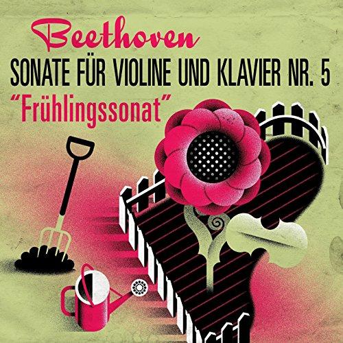 "Beethoven Sonate für Violine und Klavier Nr. 5 ""Frühlingssonate"""