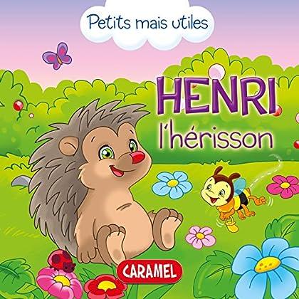 Henri le hérisson: Les petits animaux expliqués aux enfants (Petits mais utiles t. 8)