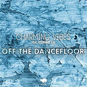 Charming Vibes feat. Stephanie Kay-Off The Dancefloor