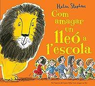 Com amagar un lleó a l'escola par Helen Stephens