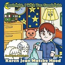 Goodnight, I Wish You Goodnight (Hood Picture Book Series) by Karen Jean Matsko Hood (2013-05-17)